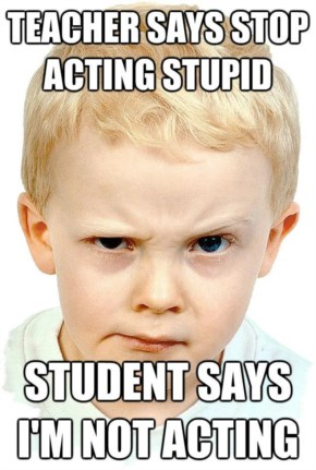 Teacher says stop acting stupid
