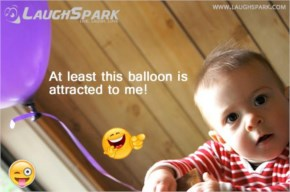 At least this balloon is attracted to me! | Cute Baby with Caption