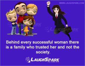 Behind every successfull woman there is a family who trusted her and not the society