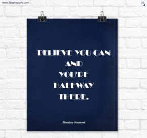 Believe You Can And You're Halfway There - Motivational Quotes on Life And Success