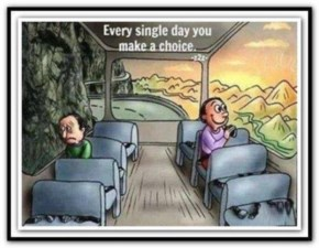 Every single day Make your own choice