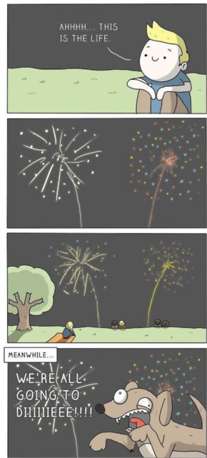 Fireworks..we fear when we look upon death and darkness