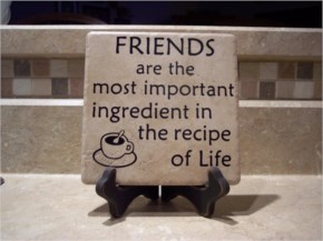 Friends are most important ingredient in the recipe of life