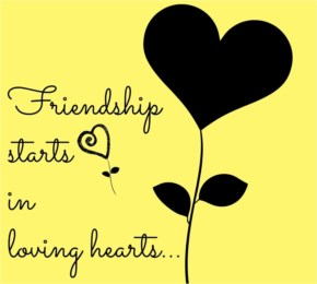 Friendship starts in loving hearts.
