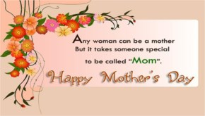 "Happy Mother's Day - Any Woman can be a Mother but it takes someone Special to be called ""Mom"""