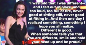 I was told that I was different- Angelina Jolie