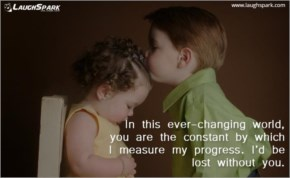 In this ever-changing world, you are the constant by which I measure my progress | Love Quotewith photo