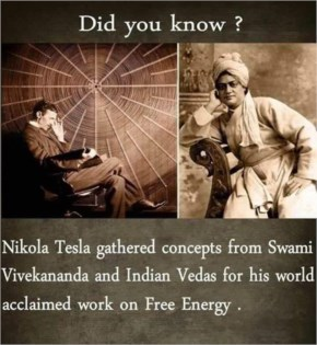 Nikola Tesla gathered concepts from Swami Vivekananda and Indian Vedas from his world acclaimed work on free Energy.