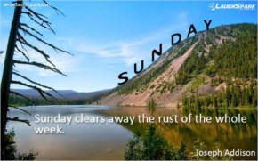 Sunday clears away the rust of the whole week - Weekends Quotes