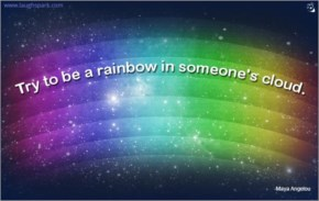 Try To Be A Rainbow In Someone's Cloud - Inspirational Quotes on Life