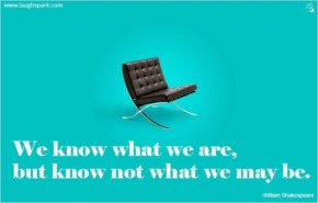 We Know What We Are - Motivational Quotes on Life And Success