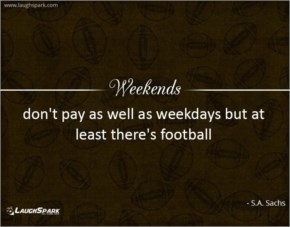 Weekends don't pay - Weekends Quotes