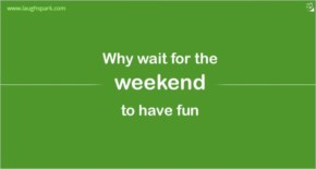 Why wait for the weekend to have fun | Weekends Quotes with Images