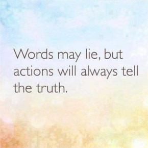 Words may lie, but actions will always tell the truth | Quotes