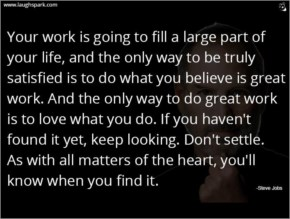 Your Work Is Going To Fill A Large Part Of Your Life - Motivational Quotes on Life And Success