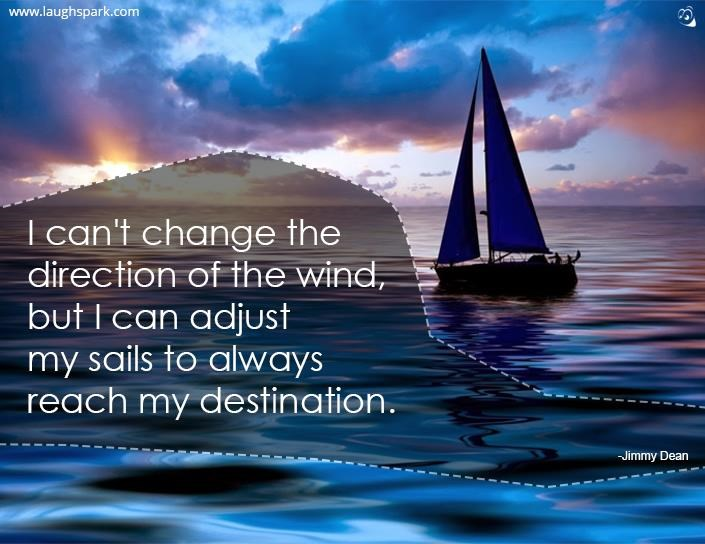 i can 39 t change the direction of the wind inspirational