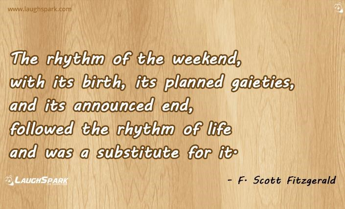 The Rhythm Of The Weekend Famous Quotes By Famous People