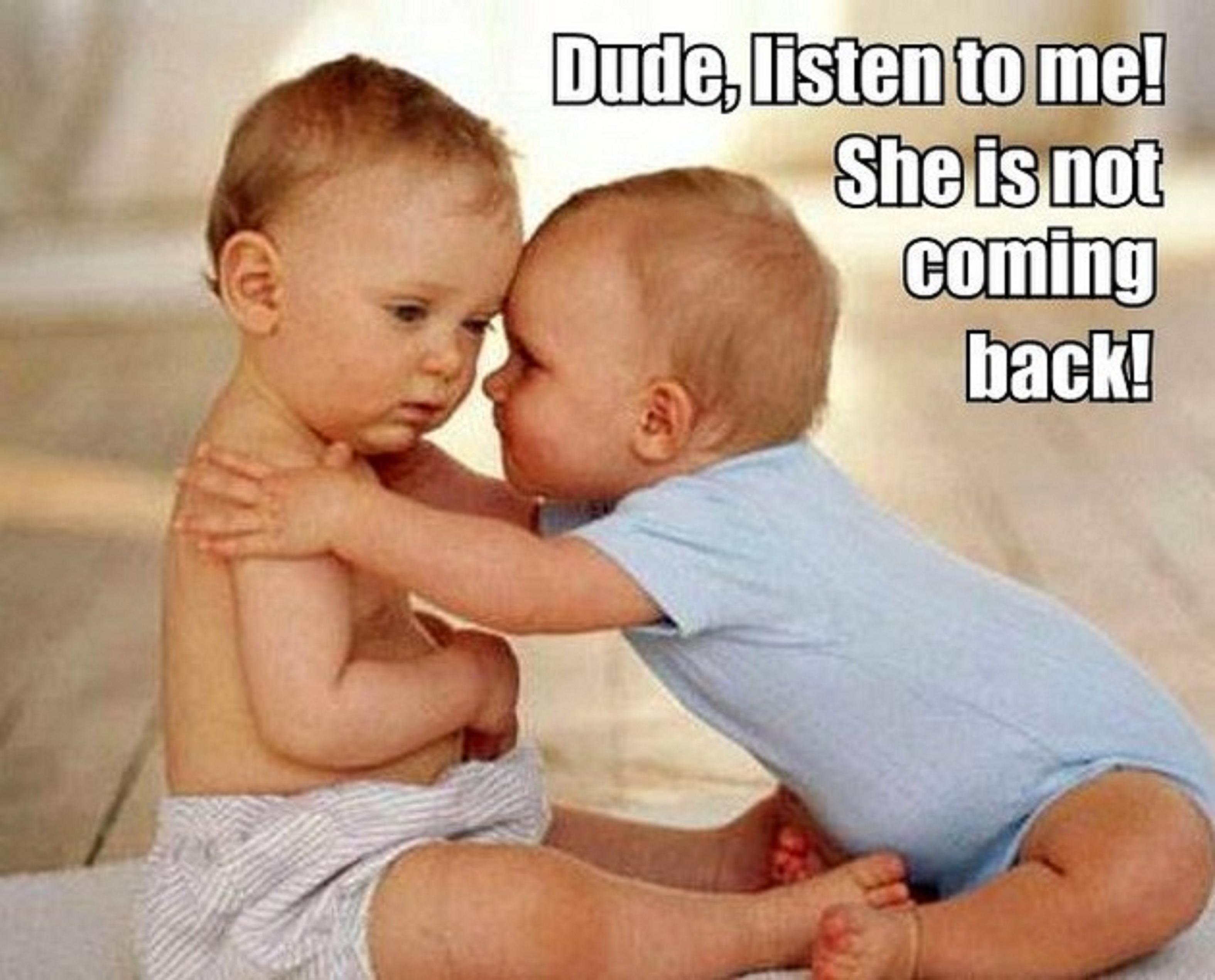 Dude listen to me she is not coming back funny babies zoom voltagebd Images
