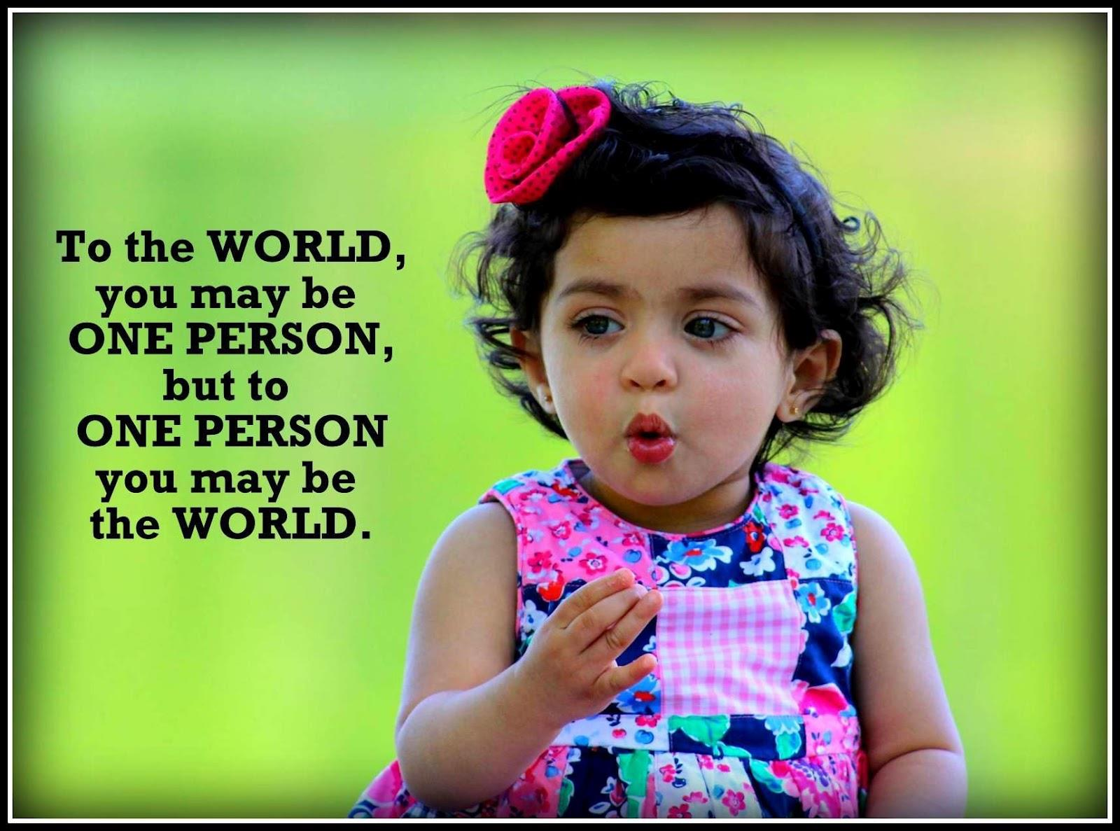 Nice Quotes For Baby Girl: To The World You May Be One Person But To One Person You